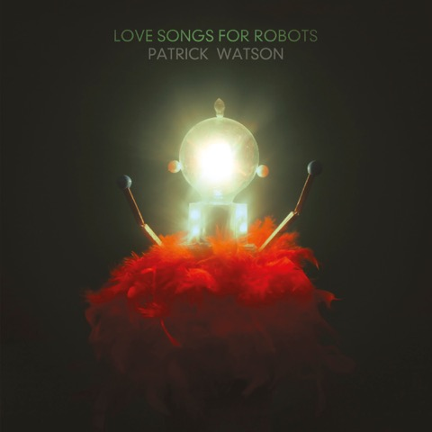 Patrick Watson: 'Love Songs For Robots'