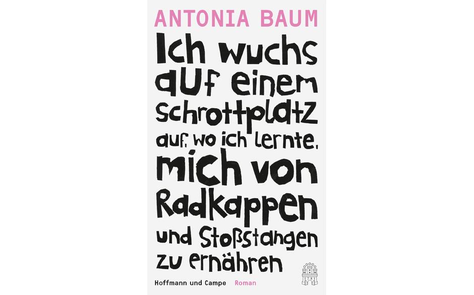 Antonia Baum - Ich wuchs auf einem Schrottplatz auf…