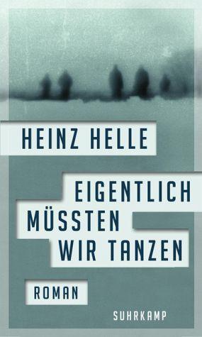 Eigentlich müssten wir tanzen von Heinz Helle