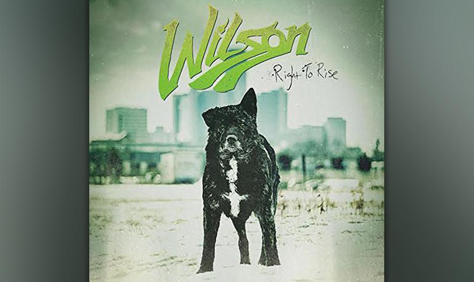 """Wilson: """"Right To Rise"""". Das Quintett aus Detroit will beweisen, dass Rock'n'Roll noch lange nicht tot ist. Ihre Hera"""