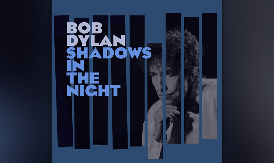 "11. Bob Dylan: ""Shadows In The Night"