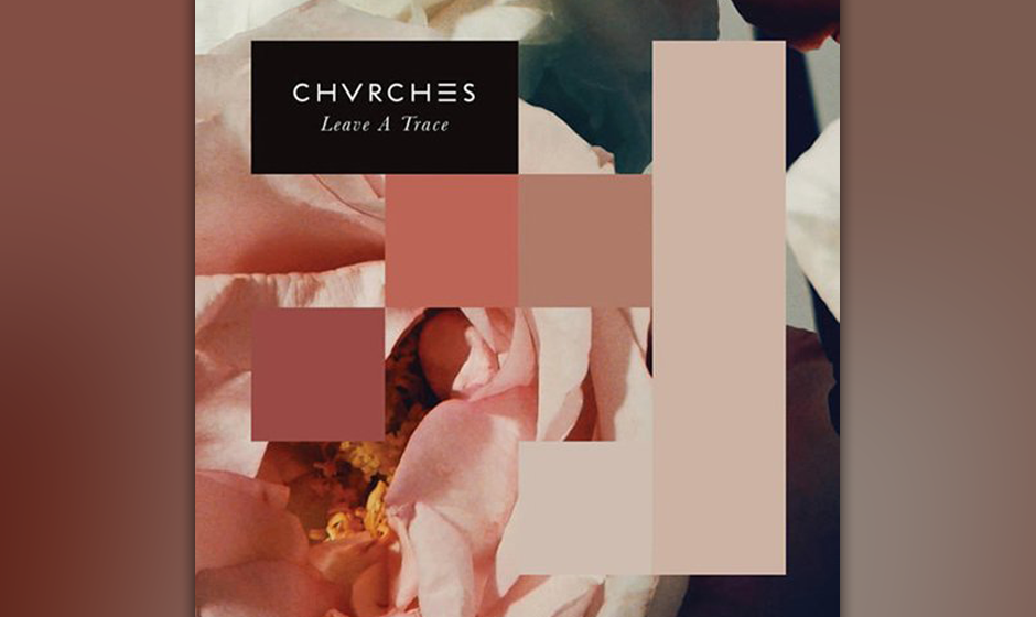 "24. Chvrches: ""Leave a Trace"""