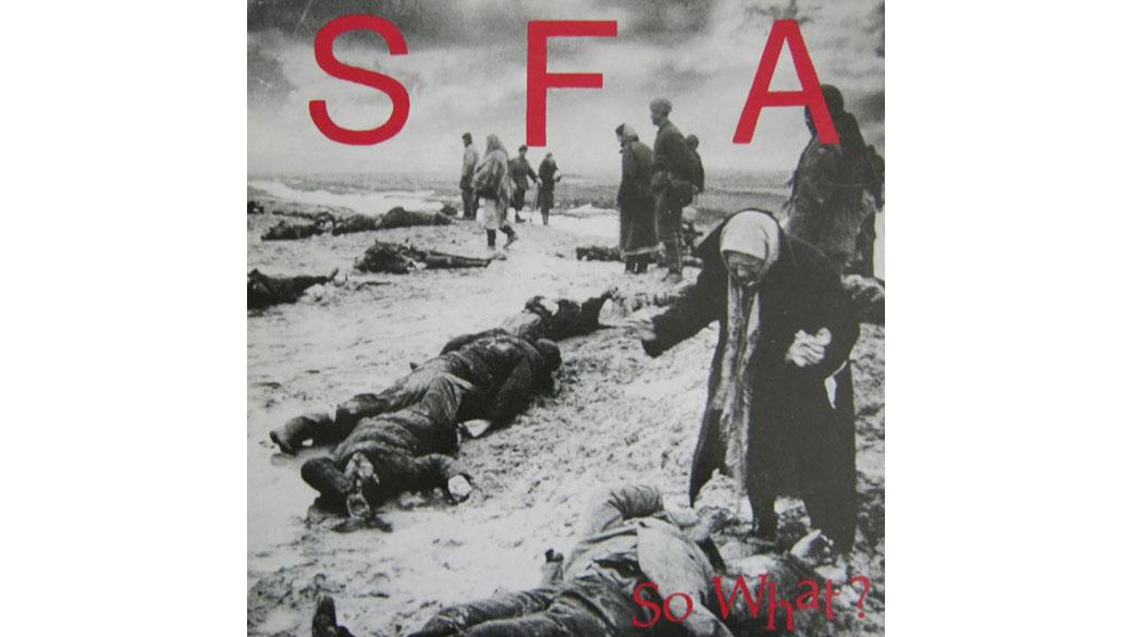 "SFA - ""So What?"" (1991)  Hasspredigt einmal anders. SFA (Stands For Anything) – 1984 von Mike Bullshit gegründet, der"