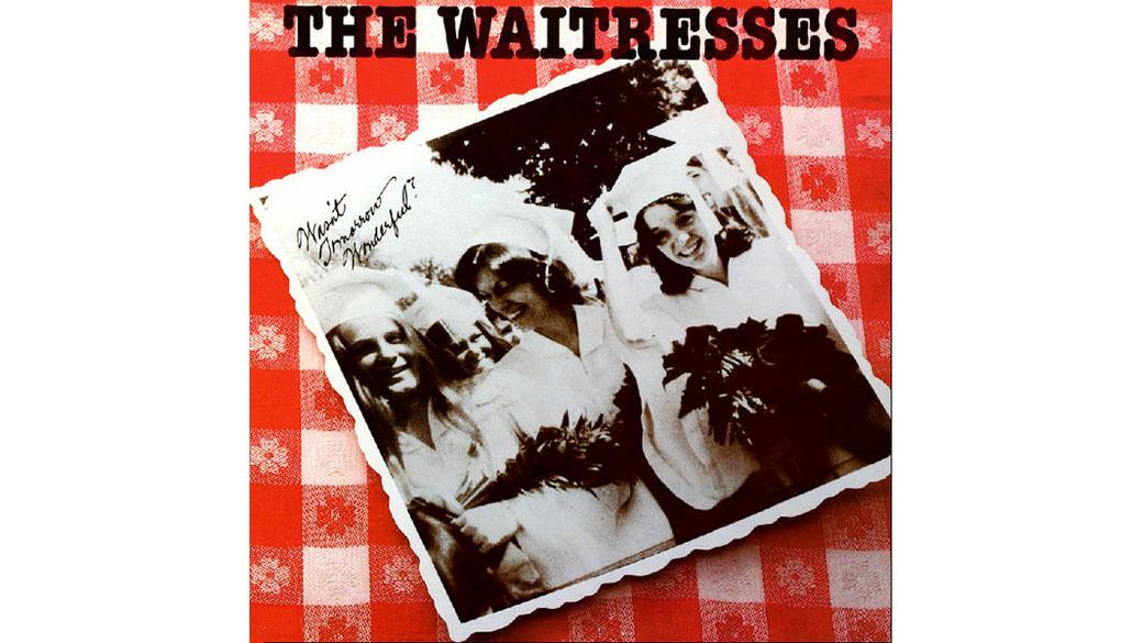 """The Waitresses - """"Wasn't Tomorrow Wonderful?"""" (1982)  So was konnte es nur im Popsommer 1982 geben: Einige gestandene Neu"""