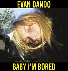 "Evan Dando - ""Baby I'm Bored"""