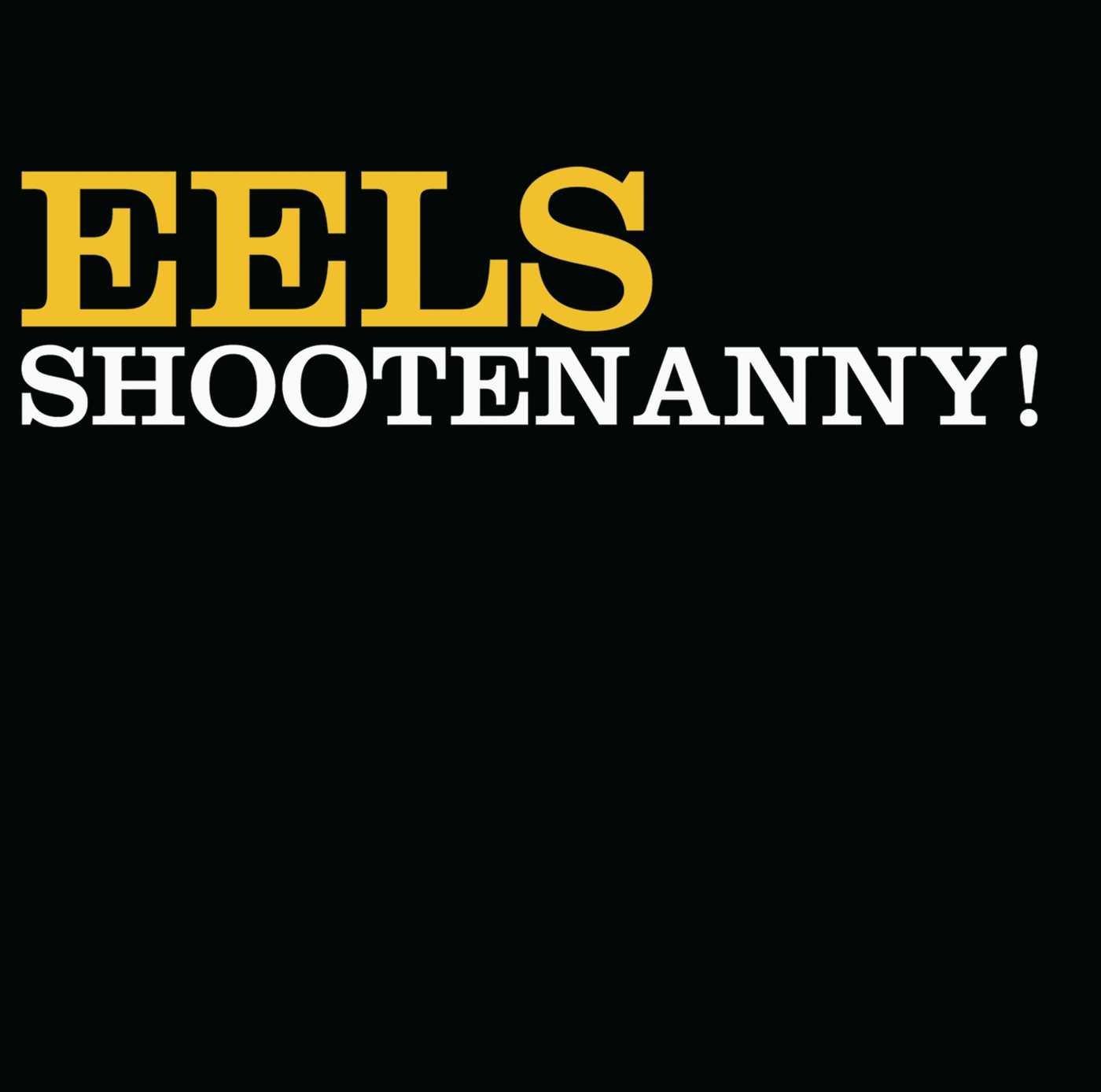 "Eels - ""Shootenanny"""
