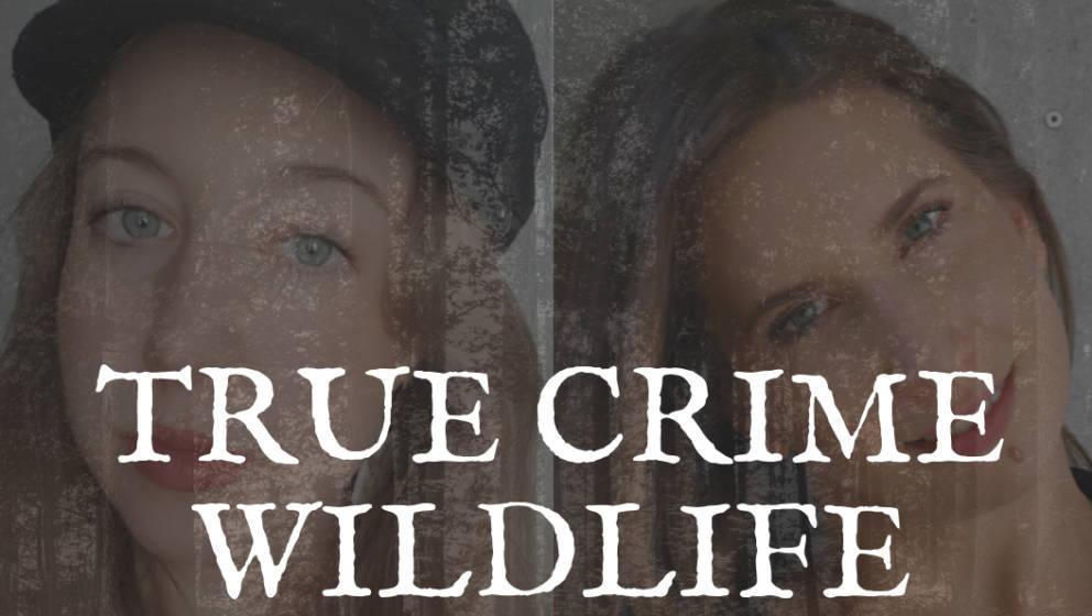 """Der neue Podcast """"True Crime Wildlife"""" von Helen Meyer und Vanessa Ewald"""